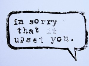 sorry it upset you